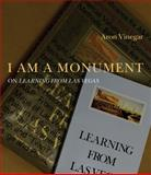 I Am a Monument : On Learning from Las Vegas, Vinegar, Aron, 0262517523