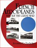 French Aeroplanes Before the Great War, Leonard E. Opdycke, 0764307525
