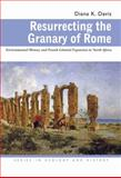 Resurrecting the Granary of Rome : Environmental History and French Colonial Expansion in North Africa, Davis, Diana K., 0821417525