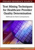 Text Mining Techniques for Healthcare Provider Quality Determination : Methods for Rank Comparisons, Cerrito, Patricia, 1605667528
