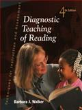 Diagnostic Teaching of Reading : Techniques for Instruction and Assessment, Walker, Barbara J., 0130837520