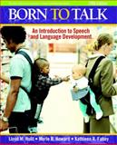 Born to Talk : An Introduction to Speech and Language Development, Hulit, Lloyd M. and Howard, Merle R., 0205627528
