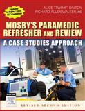 Paramedic Refresher and Review : A Case Studies Approach, Walker, Richard Allen and Dalton, Alice, 0323047521