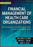 Financial Management of Health Care Organizations : An Introduction to Fundamental Tools, Concepts and Applications, Zelman, William N. and McCue, Michael J., 0470497521