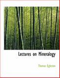 Lectures on Mineralogy, Thomas Egleston, 0554887525