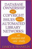 Database Ownership and Copyright Issues among Automated Library Networks : An Analysis and Case Study, Franklin, Janice R., 0893917524