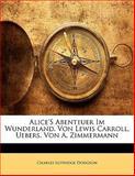 Alice'S Abenteuer Im Wunderland, Von Lewis Carroll, Uebers. Von A. Zimmermann (German Edition), Charles Lutwidge Dodgson, 1141477521