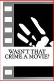 Wasn't That Crime a Movie?, Tim Huddleston and Fergus Mason, 1490577521