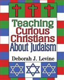 Teaching Curious Christians about Judaism, Deborah Levine, 149958752X