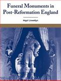 Funeral Monuments in Post-Reformation England, Llewellyn, Nigel, 0521107520