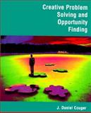 Creative Problem Solving and Opportunity Finding, Cougar, J. Daniel, 0877097526