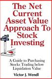 The Net Current Asset Value Approach to Stock Investing, Victor J. Wendl, 0985837527