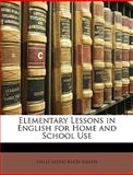 Elementary Lessons in English for Home and School Use, Nelly Lloyd Knox Heath, 1148187529