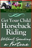 Get Your Child Horseback Riding, Ms Michelle Lane, Michelle Smithwick and Alfred Smithwick, 1484867521