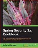 Spring Security 3. X Cookbook, Anjana Mankale, 1782167528
