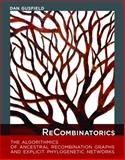 ReCombinatorics : The Algorithmics of Ancestral Recombination Graphs and Explicit Phylogenetic Networks, Gusfield, Daniel M., 0262027526