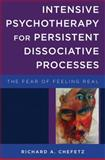 Intensive Psychotherapy for Persistent Dissociative Processes : The Fear of Feeling Real, Chefetz, Richard A., 0393707520