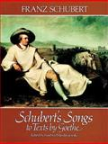 Schubert's Songs to Texts by Goethe, Franz Schubert, 0486237524