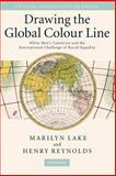 Drawing the Global Colour Line : White Men's Countries and the International Challenge of Racial Equality, Lake, Marilyn and Reynolds, Henry, 0521707528