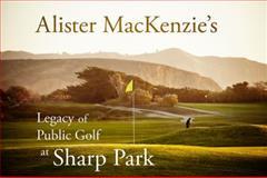 Alister MacKenzie's Legacy of Public Golf at Sharp Park, knipstein, robert, 0615927521