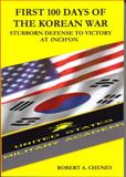 First 100 Days of the Korean War : Stubborn Defense to Victory at Inch'on, Robert A. Cheney, 0979807522