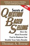 Secrets of Question-Based Selling, Thomas Freese, 1402287526