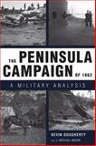 The Peninsula Campaign Of 1862 : A Military Analysis, Dougherty, Kevin and Moore, J. Michael, 1578067529