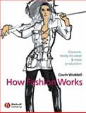 How Fashion Works : Couture, Ready-to-Wear and Mass Production, Waddell, Gavin, 0632057521