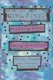 Girl Zines : Making Media, Doing Feminism, Alison Piepmeier, 0814767524