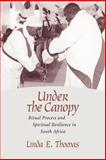 Under the Canopy : Ritual Process and Spiritual Resilience in South Africa, Thomas, Linda E., 1570037523