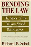 Bending the Law : The Story of the Dalkon Shield Bankruptcy, Sobol, Richard B., 0226767523