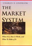 The Market System : What It Is, How It Works and What to Make of It, Lindblom, Charles E., 0300087527