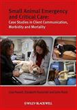 Small Animal Emergency and Critical Care : Case Studies in Client Communication, Morbidity and Mortality, Powell, Lisa and Rozanski, Elizabeth A., 1405167521