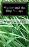 Walter and the Bug Village, Whit Walker, 1484067525