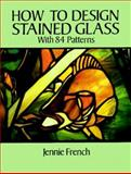 How to Design Stained Glass, Jennie French, 0486277534