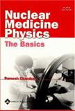 Nuclear Medicine Physics : The Basics, Chandra, Ramesh, 0781747538