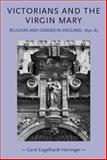 Victorians and the Virgin Mary : Religion and Gender in England, 1830-1885, Herringer, Carol Engelhardt, 0719077532