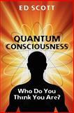 Quantum Consciousness: Who Do You Think You Are?, Edward Scott, 1479167533