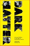 Dark Matter : Art and Politics in the Age of Enterprise Culture, Sholette, Gregory, 0745327532