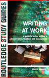 Writing at Work : Guide to Better Writing, Administration, Business and Management, Barrass, Robert, 0415267536