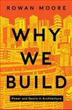 Why We Build, Rowan Moore, 0062277537