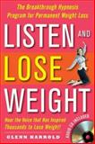 Listen and Lose Weight : The Breakthrough Hypnosis Program for Permanent Weight Loss, Harrold, Glenn, 0071497536