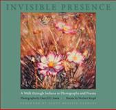 Invisible Presence : A Walk through Indiana in Photographs and Poems, Krapf, Norbert, 025334753X