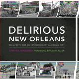 Delirious New Orleans : Manifesto for an Extraordinary American City, Verderber, Stephen, 0292717539