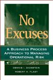 No Excuses : A Business Process Approach to Managing Operational Risk, Dickstein, Dennis I. and Flast, Robert H., 0470227532