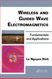 Wireless and Guided Wave Electromagnetics, Le Nguyen Binh, 1439847533
