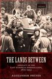 The Lands Between : Conflict in the East European Borderlands, 1870-1992, Prusin, Alexander V., 0199297533