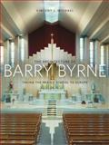 The Architecture of Barry Byrne : Taking the Prairie School to Europe, Michael, Vincent, 0252037537