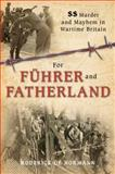 For Fuhrer and Fatherland : SS Mayhem and Murder in Wartime Britain, Roderick De Norman, 075093753X