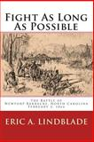 Fight As Long As Possible : The Battle of Newport Barracks, North Carolina, February 2 1864, Lindblade, Eric, 0982527535
